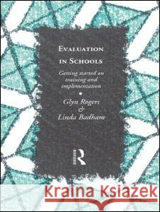 Evaluation in Schools : Getting Started with Training and Implementation Glyn Rogers Linda Badham 9780415080774