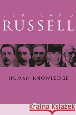 Human Knowledge: Its Scope and Value Bertrand Russell B. Russell 9780415083027 Routledge