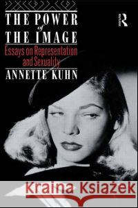 The Power of the Image: Essays on Representation and Sexuality Annette Kuhn 9780415084604