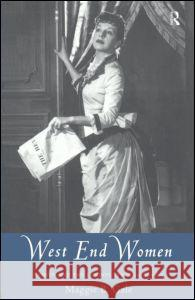 West End Women: Women and the London Stage 1918 - 1962 Maggie B. Gale 9780415084963