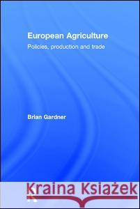 European Agriculture : Policies, Production and Trade Brian Gardner Gardner Brian 9780415085328