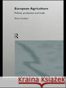 European Agriculture: Policies, Production and Trade Brian Gardner 9780415085335