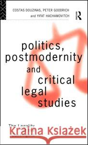 Politics, Postmodernity and Critical Legal Studies: The Legality of the Contingent C. Douzinas Costas Douzinas 9780415086516