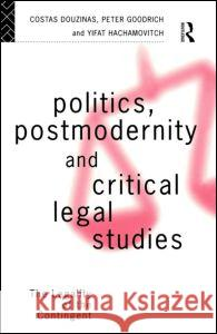Politics, Postmodernity and Critical Legal Studies: The Legality of the Contingent Costas Douzinas Costas Douzinas 9780415086523