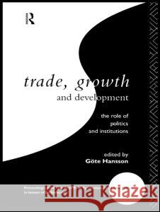 Trade, Growth and Development: The Role of Politics and Institutions Gote Hansson 9780415087605