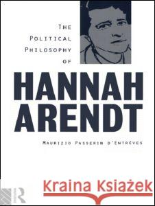 The Political Philosophy of Hannah Arendt Maurizio Passeri 9780415087919