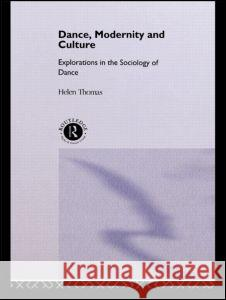 Dance, Modernity and Culture Helen Thomas Thomas Helen 9780415087940