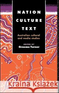 Nation, Culture, Text: Australian Cultural and Media Studies Graeme Turner Graeme Turner 9780415088862