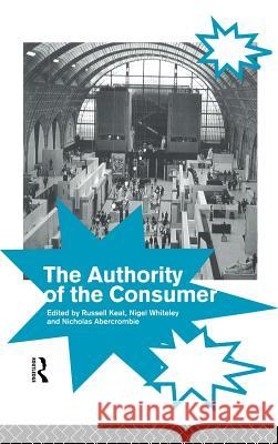 The Authority of the Consumer Russell Keat Nicholas Abercrombie Nigel Whitley 9780415089180