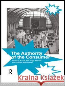 The Authority of the Consumer Russell Keat Nicholas Abercrombie Nigel Whitley 9780415089197