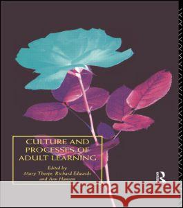 Culture and Processes of Adult Learning Mary Thorpe Richard Edwards Ann Hanson 9780415089814