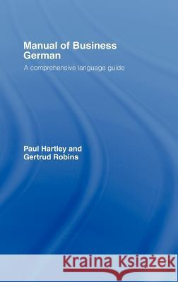 Manual of Business German : A Comprehensive Language Guide Paul Hartley Gertrud Robins Hartley Paul 9780415092661
