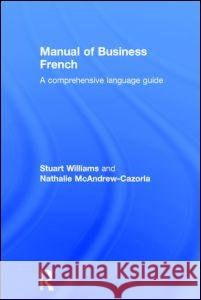 Manual of Business French Stuart Williams S. Williams Cazorl McAndrew 9780415092678