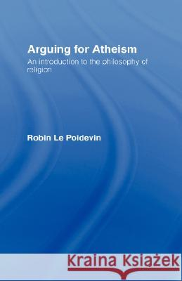 Arguing for Atheism: An Introduction to the Philosophy of Religion Robin L R. L Seur Andrew Sueur Andrew Seur Andrew Le 9780415093378