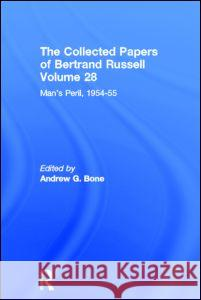 The Collected Papers of Bertrand Russell (Volume 28): Man's Peril, 1954 - 55 Bertrand Russell B. Russell Andrew Bone 9780415094245 Routledge