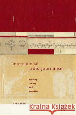 International Radio Journalism Timothy Crook Tim Crook 9780415096737 Routledge