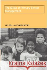 The Skills of Primary School Management Les Bell Chris Rhodes Bell Les 9780415097574