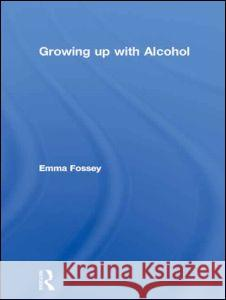 Growing up with Alcohol Emma Fossey 9780415099295