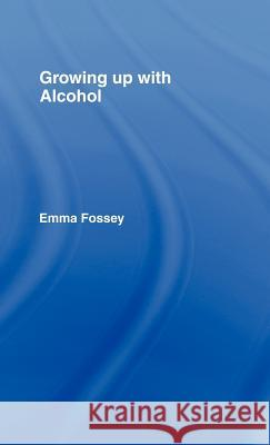 Growing up with Alcohol Emma Fossey 9780415099301