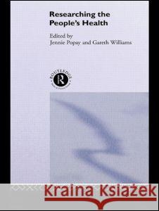 Researching the People's Health G. Williams Jennie Popay Gareth Williams 9780415099714