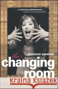 The Changing Room: Sex, Drag and Theatre Laurence Senelick 9780415100786 Routledge