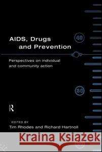 Aids, Drugs and Prevention Tim Rhodes Richard Hartnoll 9780415102049