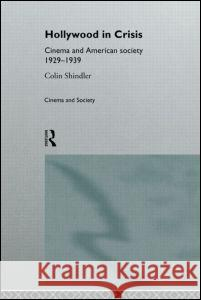 Hollywood in Crisis: Cinema and American Society 1929-1939 Colin Schindler Colin Shindler 9780415103145