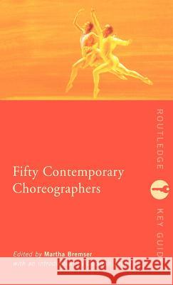 Fifty Contemporary Choreographers Martha Bremser Deborah Jowitt 9780415103633 Routledge