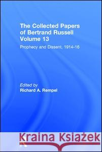 The Collected Papers of Bertrand Russell, Volume 13 : Prophecy and Dissent, 1914-16 B. Russell 9780415104630 Routledge