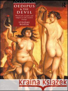 Oedipus and the Devil: Witchcraft, Religion and Sexuality in Early Modern Europe Lyndal Roper 9780415105811