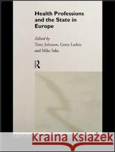 Health Professions and the State in Europe Eric Ed. Johnson Terry Johnson Terry Johnson 9780415106313