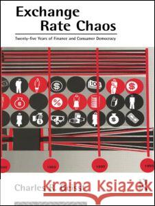 Exchange Rate Chaos: Twenty-Five Years of Finance and Consumer Democracy Charles R. Geisst 9780415109819