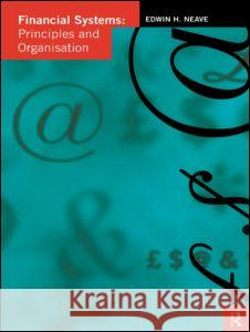 Financial Systems : Principles and Organization Edwin H. Neave 9780415110570