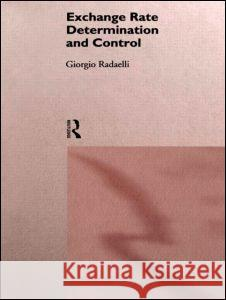 Exchange Rate Determination and Control Giorgio Radaelli G. Radaelli Giorgio Nf 9780415111034