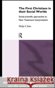 The First Christians in Their Social Worlds: Social-Scientific Approaches to New Testament Interpretation Philip Francis Esler F. Esle 9780415111225