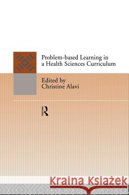 Problem-Based Learning in a Health Sciences Curriculum Alavi                                    C. Alavi Christine Alavi 9780415112079