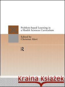 Problem-Based Learning in a Health Sciences Curriculum Christine Alavi 9780415112086