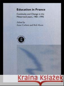 Education in France : Continuity and Change in the Mitterrand Years 1981-1995 Bob Moon Anne Corbett 9780415112383