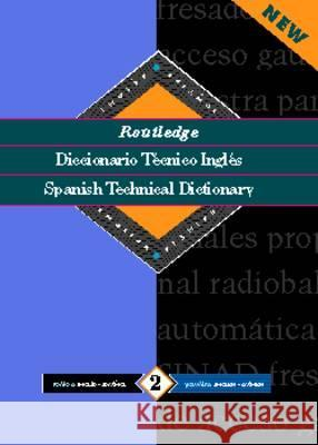 Routledge Spanish Technical Dictionary Diccionario tecnico inges : Volume 2: English-Spanish/ingles-Espanol Routledge 9780415112734