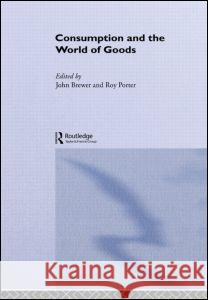 Consumption and the World of Goods John Brewer Roy Porter John Brewer 9780415114783
