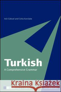 Turkish: A Comprehensive Grammar Asli Goksel Celia Kerslake 9780415114943