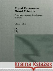 Equal Partners--Good Friends: Empowering Couples Through Therapy Claire Low Rabin Rabin Claire 9780415116145