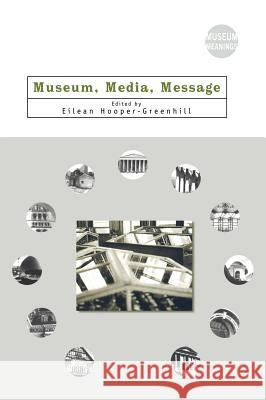 Museum, Media, Message Eilean Hooper-Greenhill 9780415116725