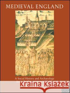 Medieval England : A Social History and Archaeology from the Conquest to 1600 AD Colin Platt 9780415119153 Routledge