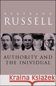 Authority and the Individual Bertrand Russell B. Russell 9780415119566 Routledge
