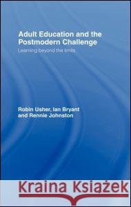 Adult Education and the Postmodern Challenge Ian Bryant Robin Usher Rennie Johnston 9780415120203