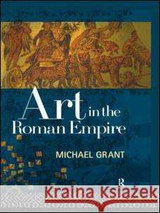 Art in the Roman Empire Michael Grant Ken Dowden 9780415120319