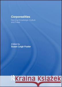 Corporealities: Dancing Knowledge, Culture and Power Susan Foster Susan Leigh Foster 9780415121385 Routledge