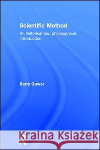 Scientific Method : A Historical and Philosophical Introduction Barry Gower Gower Barry 9780415122818