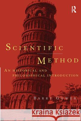 Scientific Method : A Historical and Philosophical Introduction Barry Gower 9780415122825